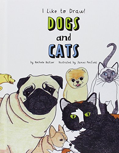 Dogs and Cats (I Like to Draw!): Rochelle Baltzer