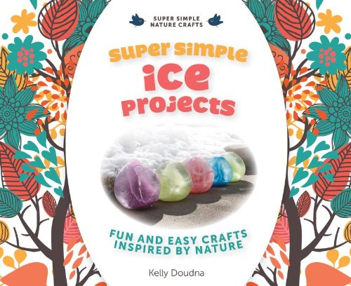 Super Simple Ice Projects: Fun and Easy Crafts Inspired by Nature (Super Simple Nature Crafts): ...