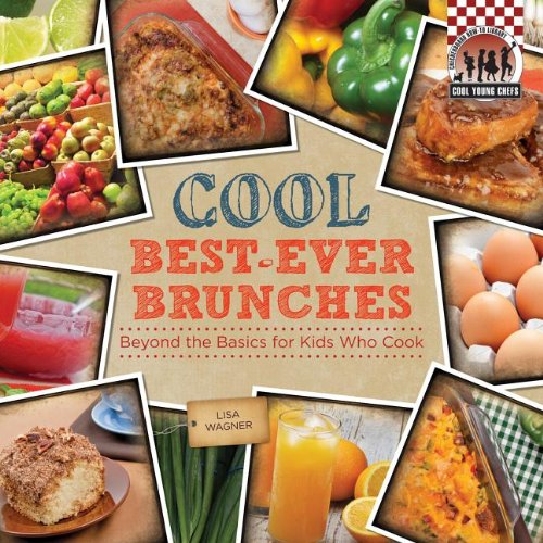 Cool Best-Ever Brunches: Beyond the Basics for Kids Who Cook (Cool Young Chefs): Wagner, Lisa