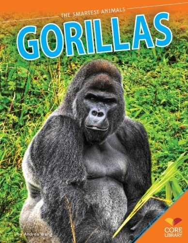 Gorillas (The Smartest Animals): Andrea Wang
