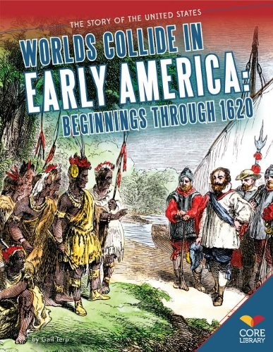 9781624031717: Worlds Collide in Early America: Beginnings Through 1620 (Story of the United States)