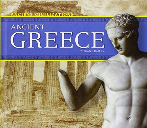 Ancient Greece (Ancient Civilizations): Diane Bailey