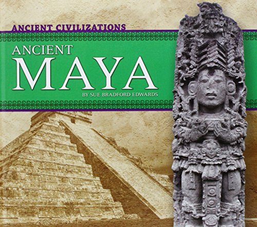 Ancient Maya (Ancient Civilizations): Edwards, Sue Bradford; Bradford Edwards, Sue