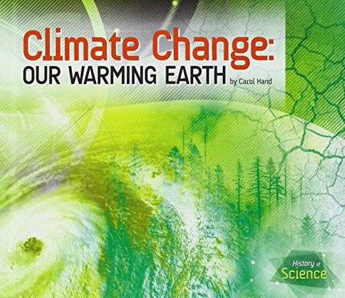 Climate Change: Our Warming Earth (History of Science): Hand, Carol