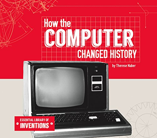 How the Computer Changed History (Hardcover): Therese Naber