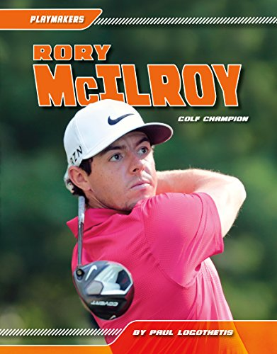 Rory McIlroy:: Golf Champion (Playmakers Set 5): Logothetis, Paul