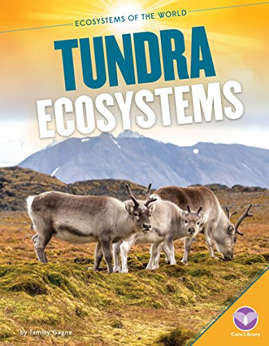 Tundra Ecosystems (Ecosystems of the World): Tammy Gagne
