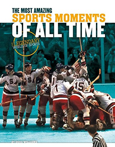 9781624039904: Most Amazing Sports Moments of All Time (Legendary World of Sports)