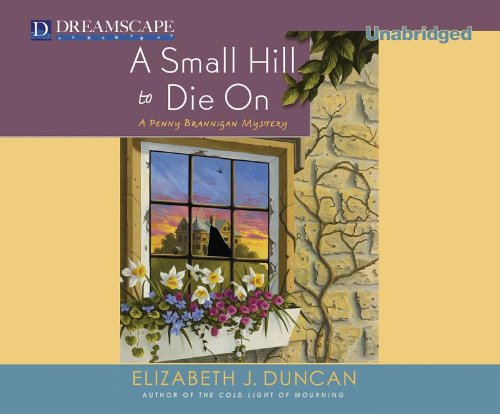 Small Hill to Die on: A Penny Brannigan Mystery (Compact Disc): Elizabeth J. Duncan