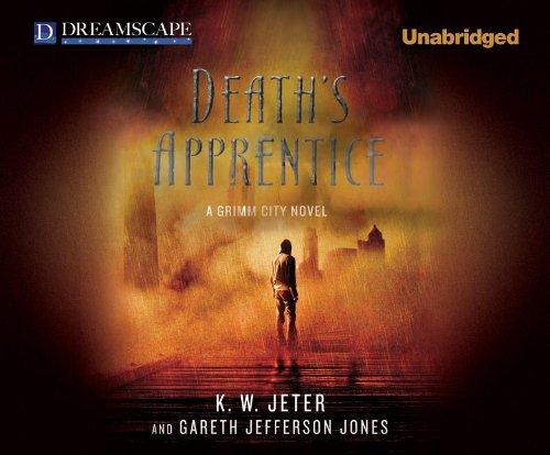 Death's Apprentice (Grimm City): Jeter, K. W.; Jones, Gareth Jefferson