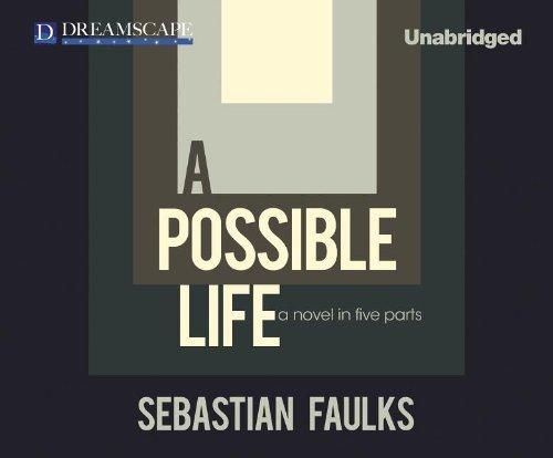 A Possible Life: A Novel in Five Parts: Sebastian Faulks