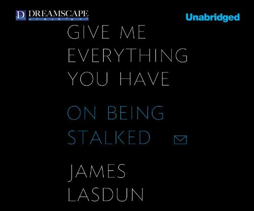 9781624062391: Give Me Everything You Have: On Being Stalked