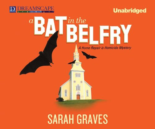 A Bat in the Belfry: A Home Repair Is Homicide Mystery (Compact Disc): Sarah Graves