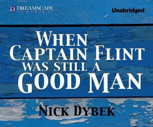 When Captain Flint Was Still a Good Man (Compact Disc): Nick Dybek