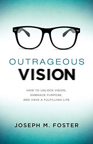 9781624070525: Outrageous Vision: How to Unlock Vision, Embrace Purpose, and Have a Fulfilling Life
