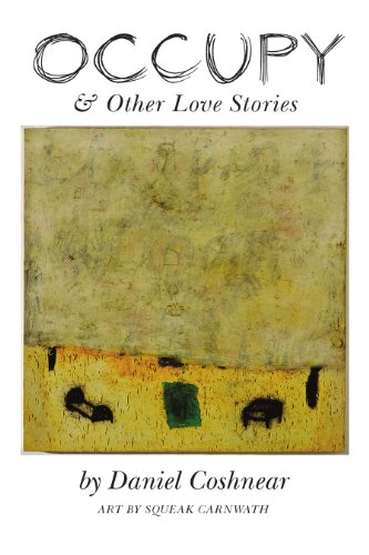 Occupy and Other Love Stories: Daniel Coshnear