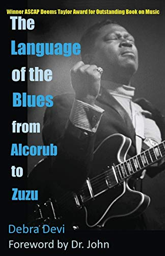 The Language of the Blues: From Alcorub to Zuzu: Devi, Debra