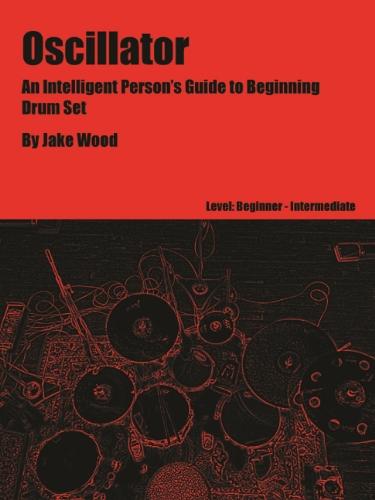 9781624074325: Oscillator: An Intelligent Person's Guide to Beginning Drum Set