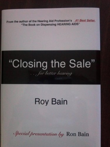 Closing the Sale! For Better Hearing: Bain, Ron