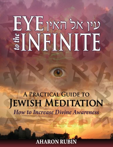 9781624078835: Eye to The Infinite: A Practical Guide to Jewish Meditation - How to Increase Divine Awareness