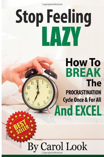 9781624090066: Stop Feeling Lazy: How To Break The Procrastination Cycle Once And For All And Excel