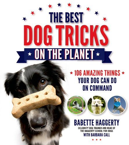 9781624140044: The Best Dog Tricks on the Planet: 106 Amazing Things Your Dog Can Do on Command