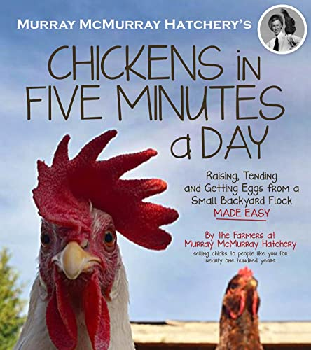 9781624140068: Murray McMurray Hatchery's Chickens in Five Minutes a Day: Raising, Tending and Getting Eggs from a Small Backyard Flock Made Easy