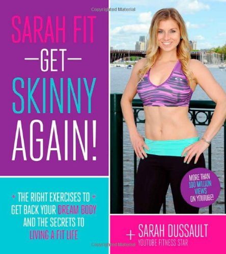 9781624140327: Sarah Fit: Get Skinny Again!: The Right Exercises to Get Back Your Dream Body and the Secrets to Living a Fit Life