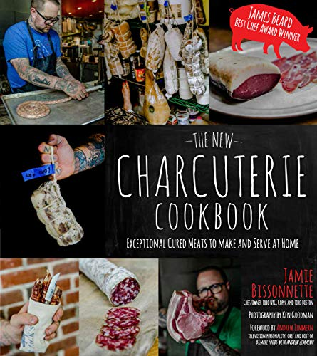 The New Charcuterie Cookbook: Exceptional Cured Meats to Make and Serve at Home: Bissonnette, Jamie