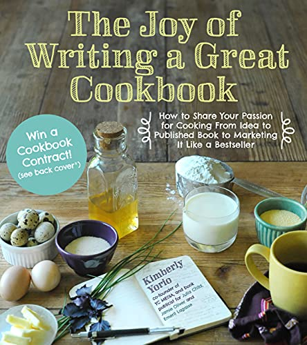 9781624140600: The Joy of Writing a Great Cookbook: How to Share Your Passion for Cooking from Idea to Published Book to Marketing It Like a Bestseller