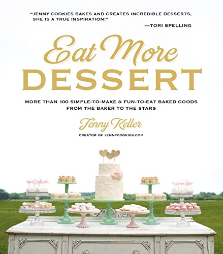 9781624140617: Eat More Dessert: More Than 100 Simple-To-Make & Fun-To-Eat Baked Goods from the Baker to the Stars