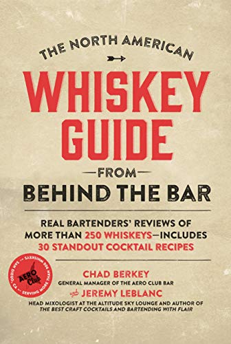 9781624140761: The North American Whiskey Guide from Behind the Bar: Real Bartenders' Reviews of More Than 250 Whiskeys - Includes 30 Standout Cocktail Recipes