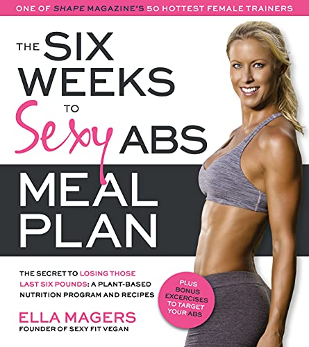 9781624141430: The Six Weeks to Sexy Abs Meal Plan: The Secret to Losing Those Last Six Pounds: A Plant-Based Nutrition Program and Recipes
