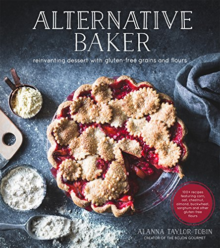 9781624142031: Alternative Baker: Reinventing Desserts with Gluten-Free Grains and Flours