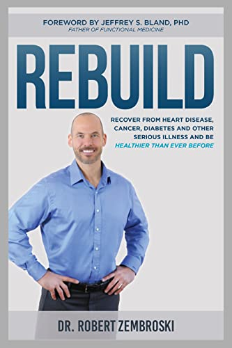 9781624142079: Rebuild: Recover From Heart Disease, Cancer, Diabetes and other Serious Illness and Be Healthier Than Ever Before