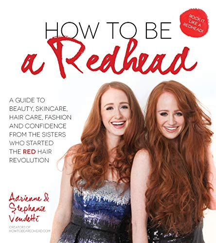 How to Be a Redhead: A Guide to Beauty, Skincare, Hair Care, Fashion & Confidence from the ...