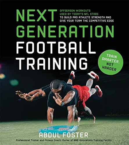 9781624142406: Next Generation Football Training: Off-Season Workouts Used by Today's NFL Stars to Build Pro Athlete Strength and Give Your Team the Competitive Edge