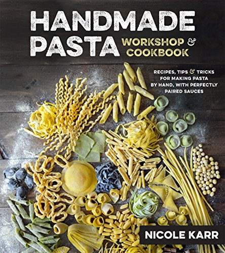 Handmade Pasta Workshop & Cookbook: Recipes, Tips & Tricks for Making Pasta by Hand, with ...