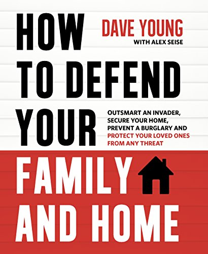 9781624143632: How to Defend Your Family and Home: Outsmart an Invader, Secure Your Home, Prevent a Burglary and Protect Your Loved Ones from Any Threat