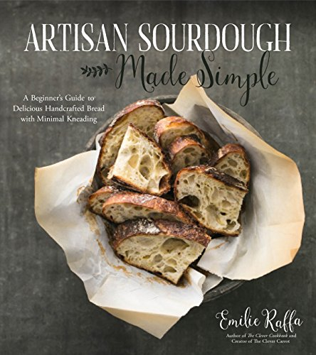 Artisan Sourdough Made Simple: A Beginner's Guide to Delicious Handcrafted Bread with Minimal ...
