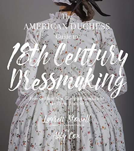 9781624144530: Stowell, L: American Duchess Guide to 18th Century Dressmaki