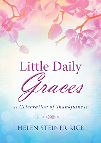Little Daily Graces: A Celebration of Thankfulness: Rice, Helen Steiner;