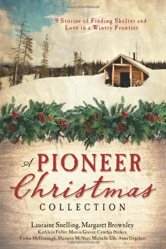 A Pioneer Christmas Collection: Fuller, Kathleen; McDonough, Vickie; Snelling, Lauraine; Brownley, ...