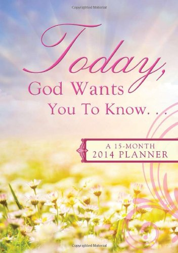 TODAY, GOD WANTS YOU TO KNOW. . . 2014 PLANNER: Various