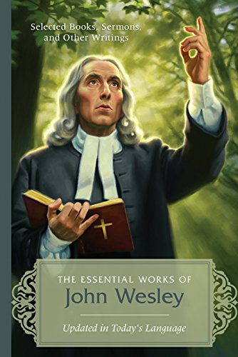 THE ESSENTIAL WORKS OF JOHN WESLEY: Wesley, John