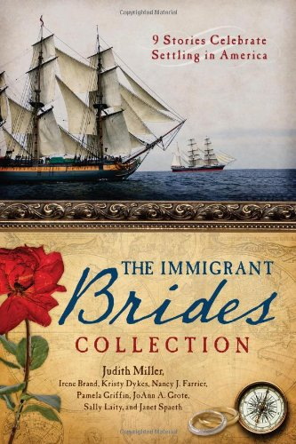The Immigrant Brides Collection: 9 Stories Celebrate Settling in America (1624162436) by Brand, Irene B.; Dykes, Kristy; Farrier, Nancy J.; Griffin, Pamela; Grote, JoAnn A.; Laity, Sally; Miller, Judith Mccoy; Spaeth, Janet