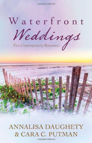 Waterfront Weddings: Two Contempoary Romances: Daughety, Annalisa; Putman, Cara C.