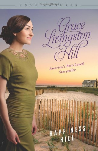 Happiness Hill: (Love Endures): Hill, Grace Livingston