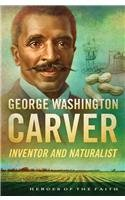 George Washington Carver: Inventor and Naturalist (Heroes of the Faith) (1624166393) by Sam Wellman