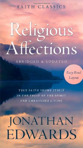 9781624167133: Religious Affections: True Faith Shows Itself in the Fruit of the Spirit and Christlike Living (Faith Classics)